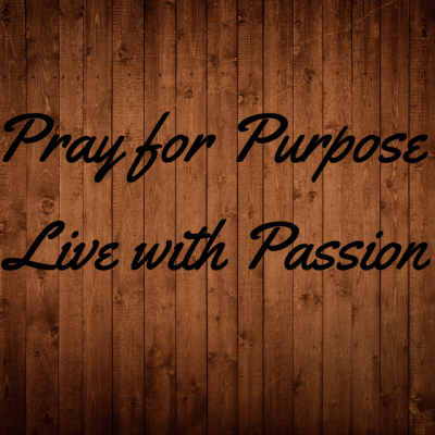 Pray for Purpose, Live with Passion