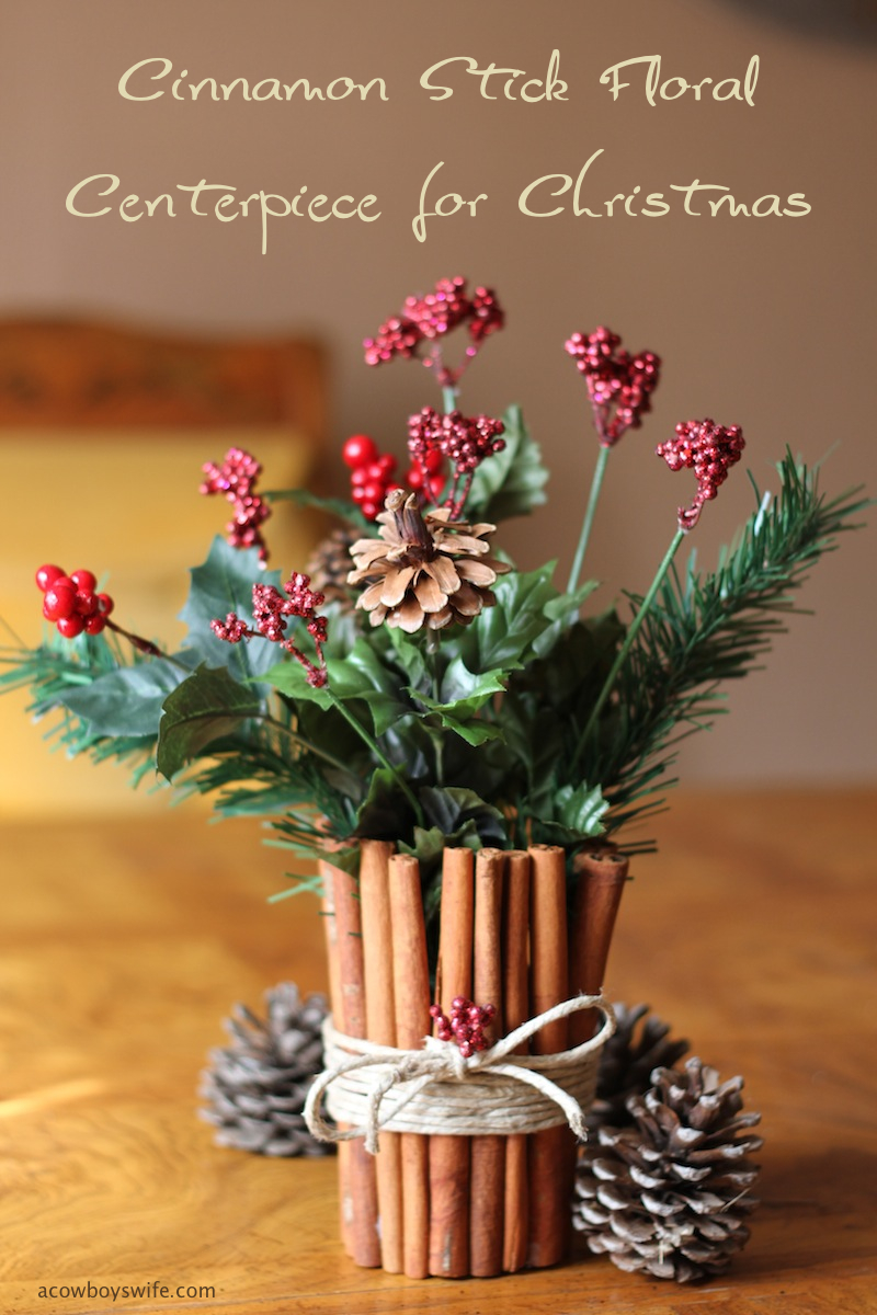 Diy Cinnamon Stick Floral Centerpiece For Christmas A